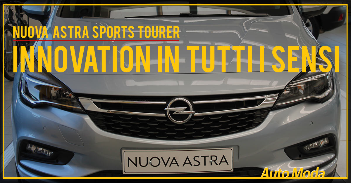 nuova opel astra sports tourer automoda blog. Black Bedroom Furniture Sets. Home Design Ideas